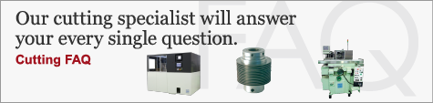 Cutting FAQ : Our cutting specialist will answer your every single question.